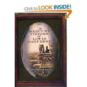 The Mercury Visions of Louis Daguerre Dominic Smith Books
