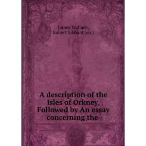 An essay concerning the .: Robert Sibbald (sir.) James Wallace: Books